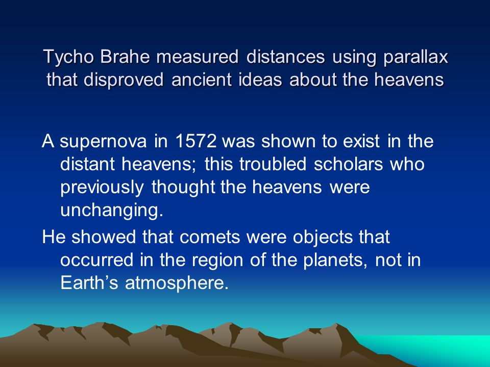 Tycho Brahe measured distances using parallax that disproved ancient ideas about the heavens