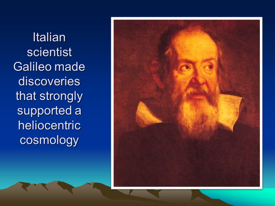 Italian scientist Galileo made discoveries that strongly supported a heliocentric cosmology