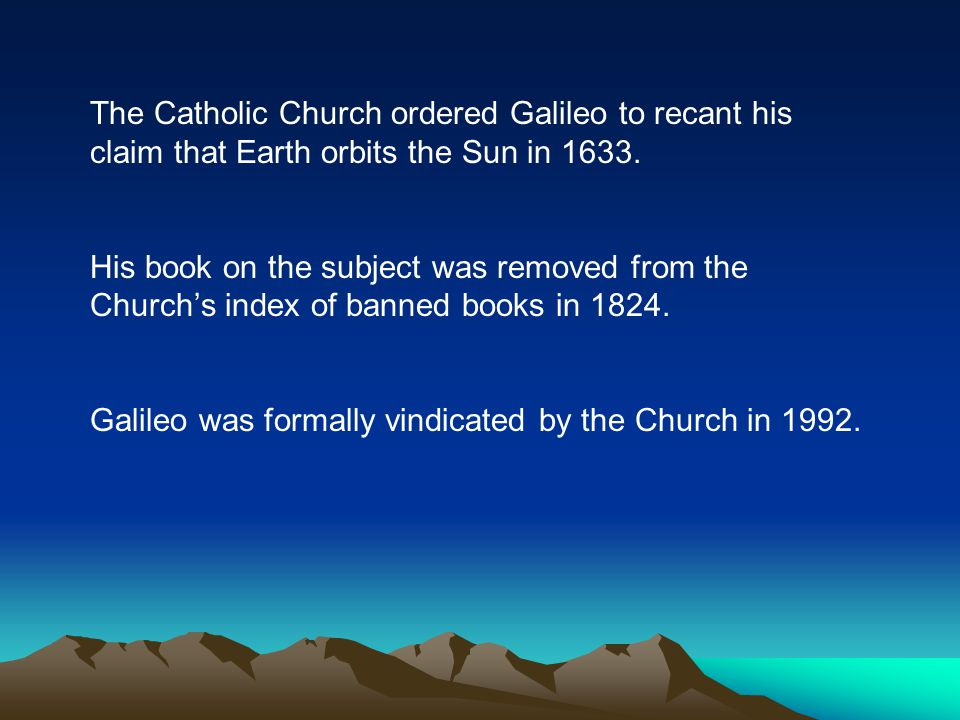 Galileo was formally vindicated by the Church in 1992.