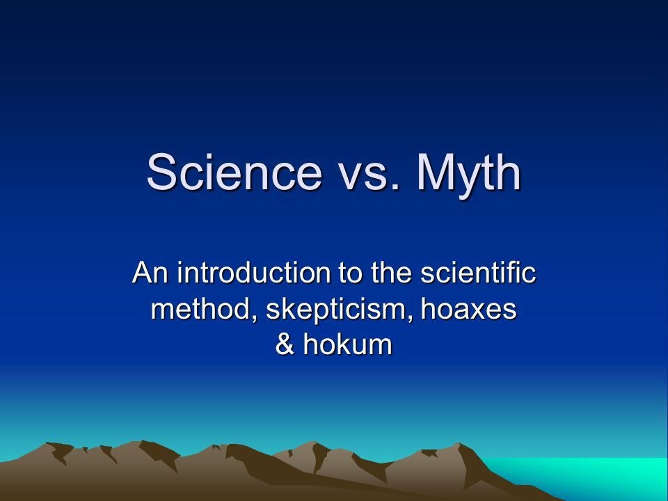An introduction to the scientific method, skepticism, hoaxes & hokum
