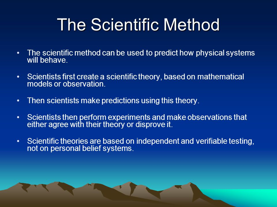 The Scientific Method The scientific method can be used to predict how physical systems will behave.