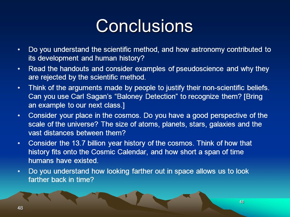 Conclusions Do you understand the scientific method, and how astronomy contributed to its development and human history