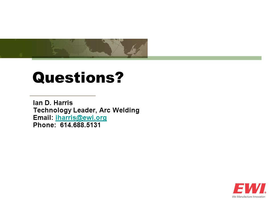 Questions Ian D. Harris Technology Leader, Arc Welding