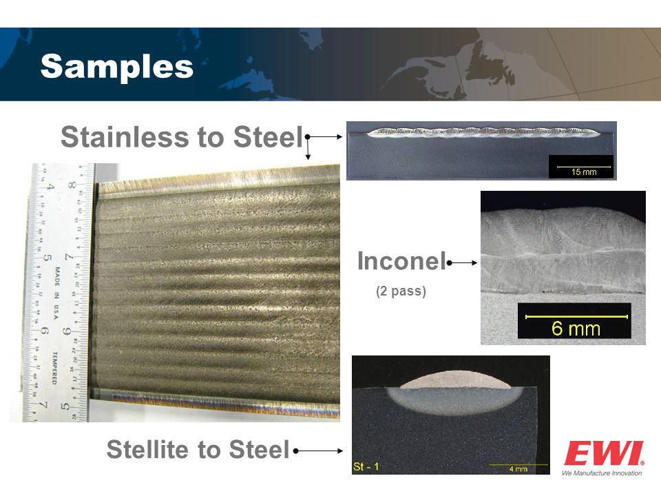 Samples Stainless to Steel Inconel (2 pass) Stellite to Steel