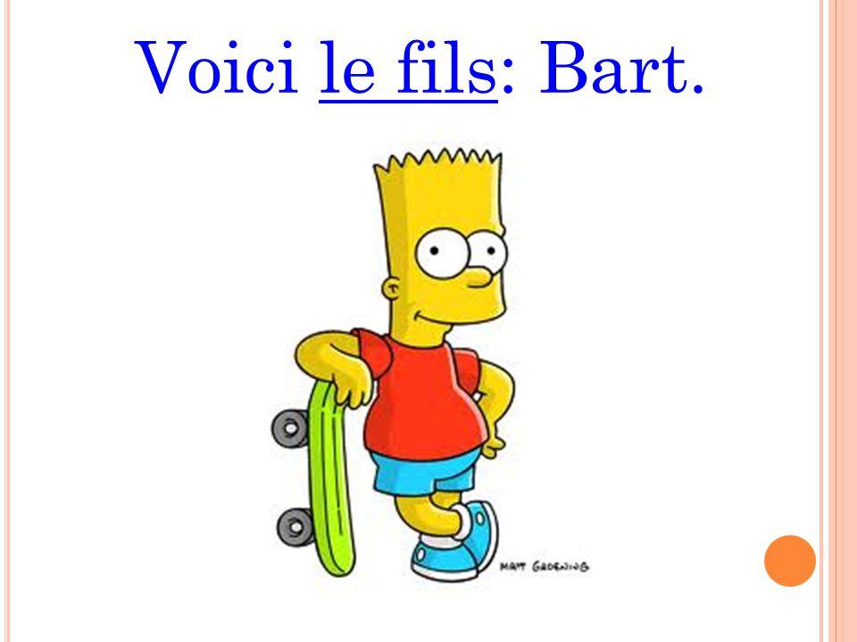Voici le fils: Bart.
