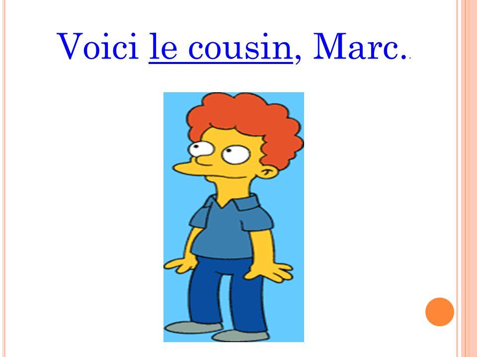 Voici le cousin, Marc..