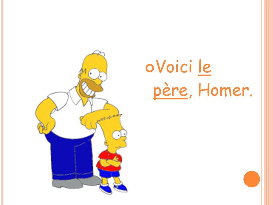 Voici le père, Homer.