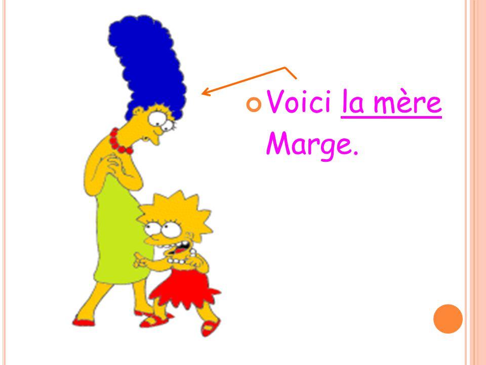 Voici la mère Marge.