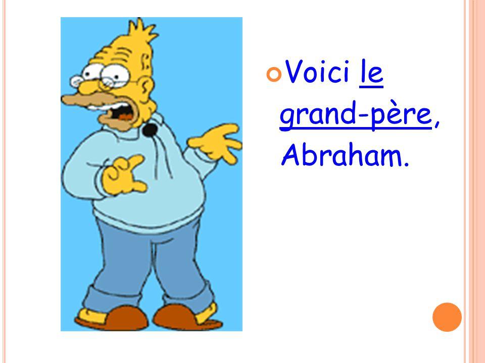 Voici le grand-père, Abraham.