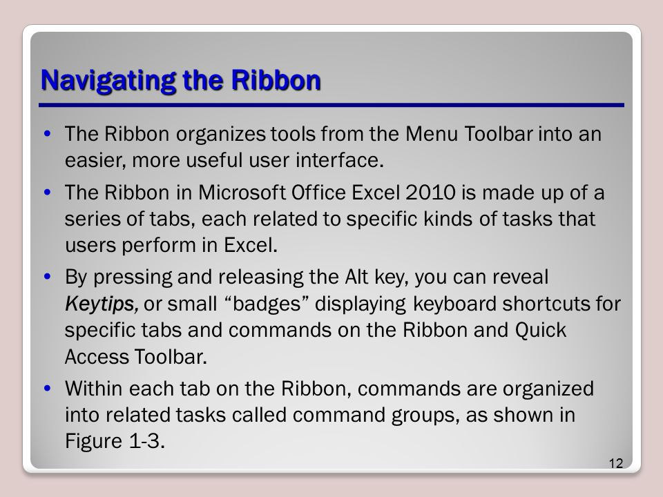 Navigating the Ribbon The Ribbon organizes tools from the Menu Toolbar into an easier, more useful user interface.