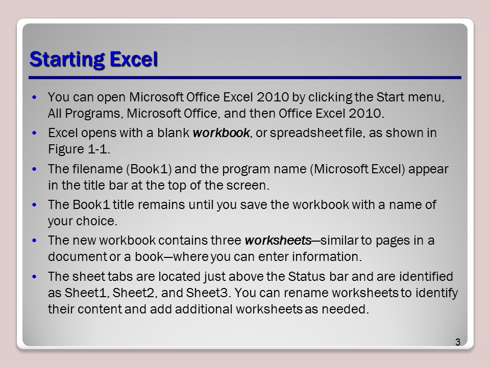 Starting Excel You can open Microsoft Office Excel 2010 by clicking the Start menu, All Programs, Microsoft Office, and then Office Excel