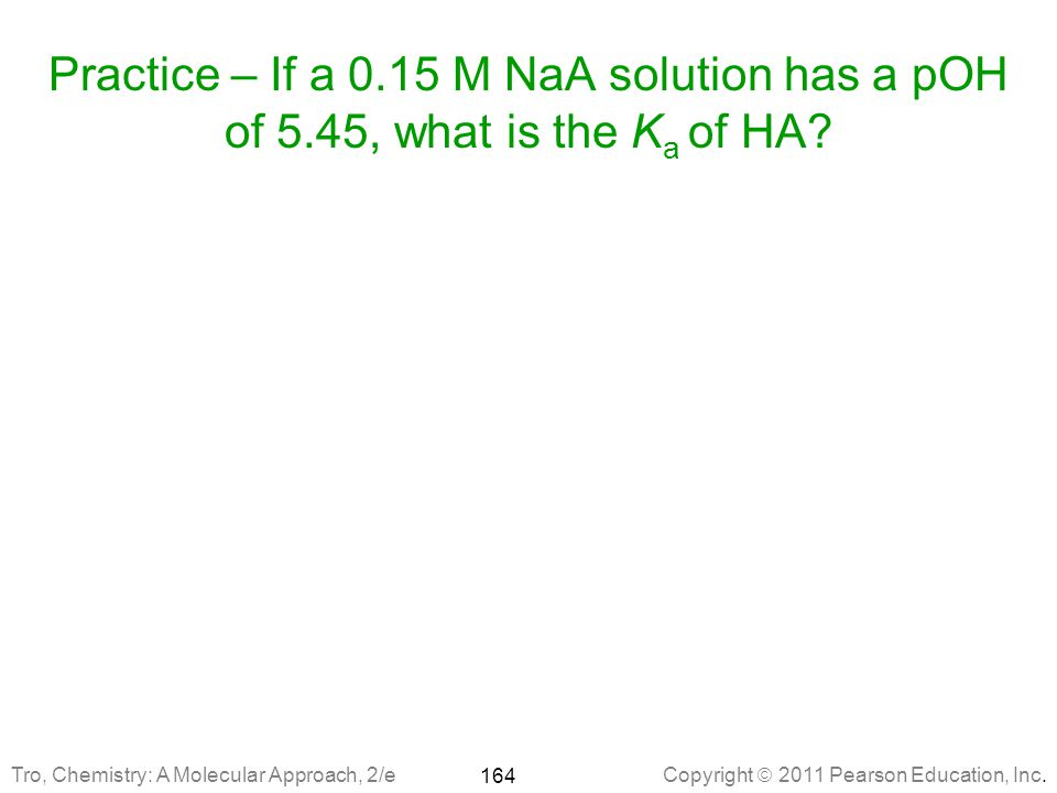 Practice – If a 0. 15 M NaA solution has a pOH of 5