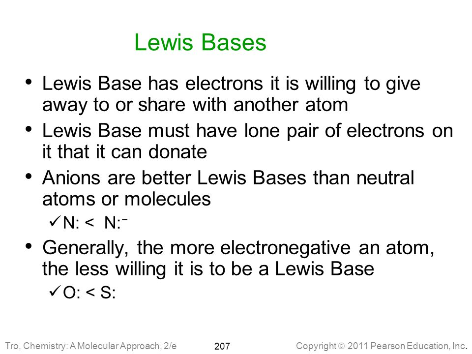 Lewis Bases Lewis Base has electrons it is willing to give away to or share with another atom.