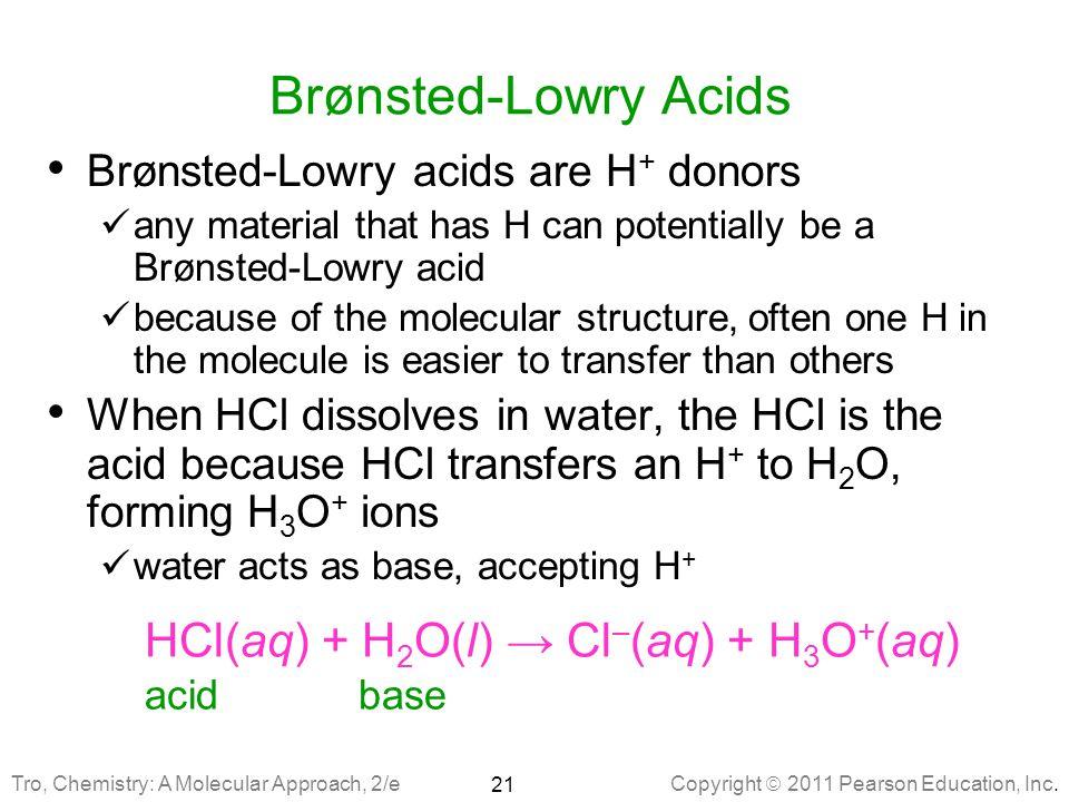 Brønsted-Lowry Acids HCl(aq) + H2O(l) → Cl–(aq) + H3O+(aq)