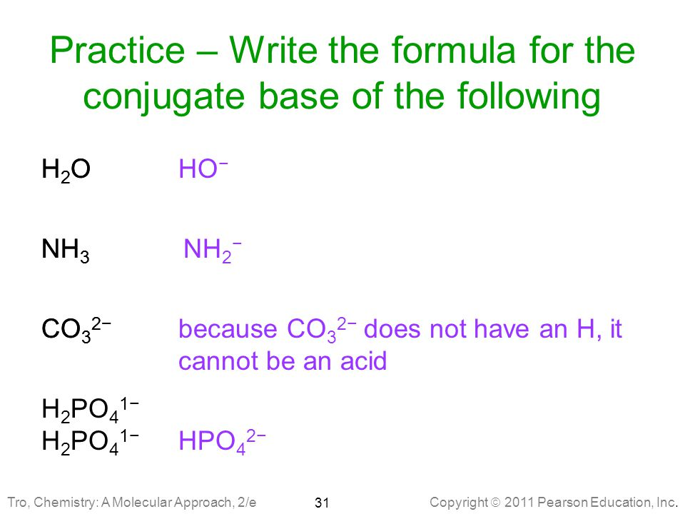 Practice – Write the formula for the conjugate base of the following