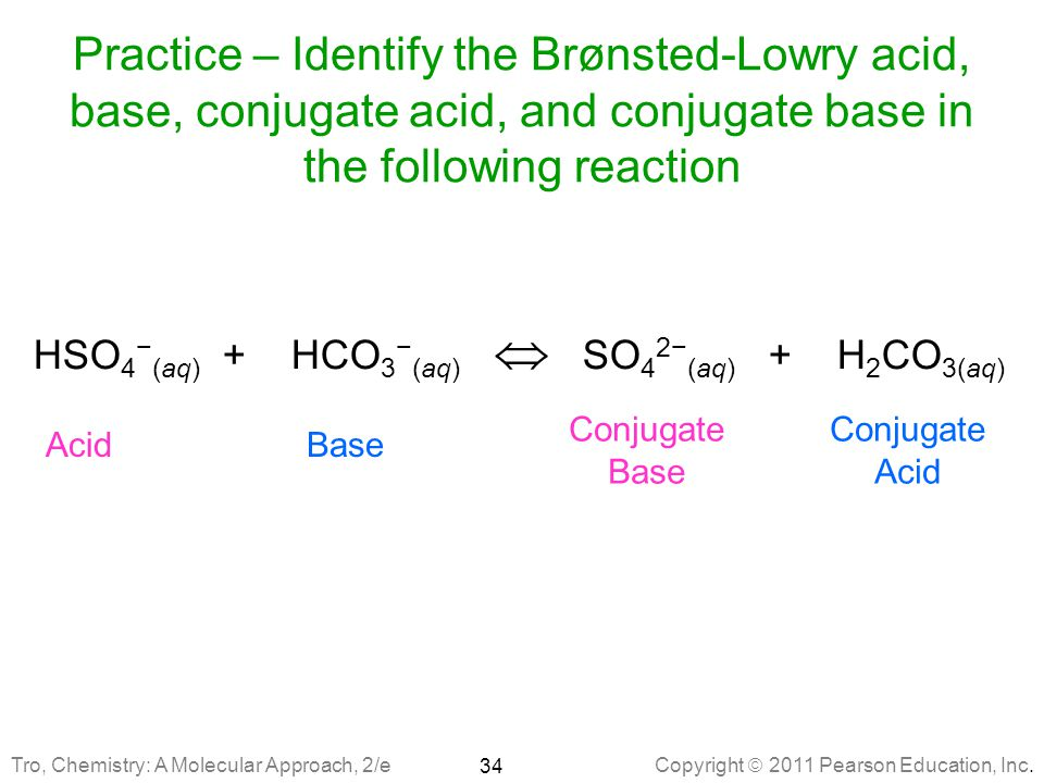 Practice – Identify the Brønsted-Lowry acid, base, conjugate acid, and conjugate base in the following reaction