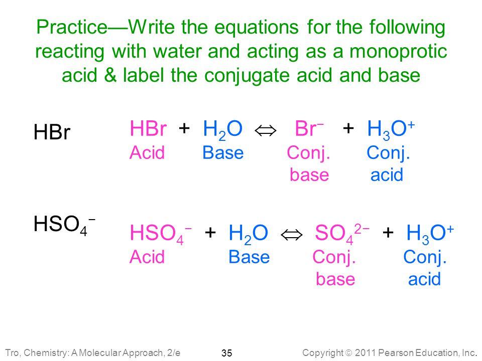 HBr + H2O  Br− + H3O+ HBr HSO4− HSO4− + H2O  SO42− + H3O+