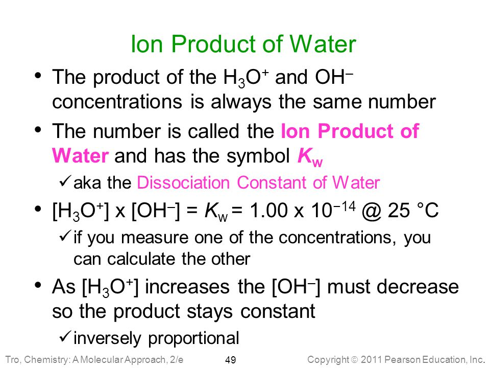 Ion Product of Water The product of the H3O+ and OH– concentrations is always the same number.