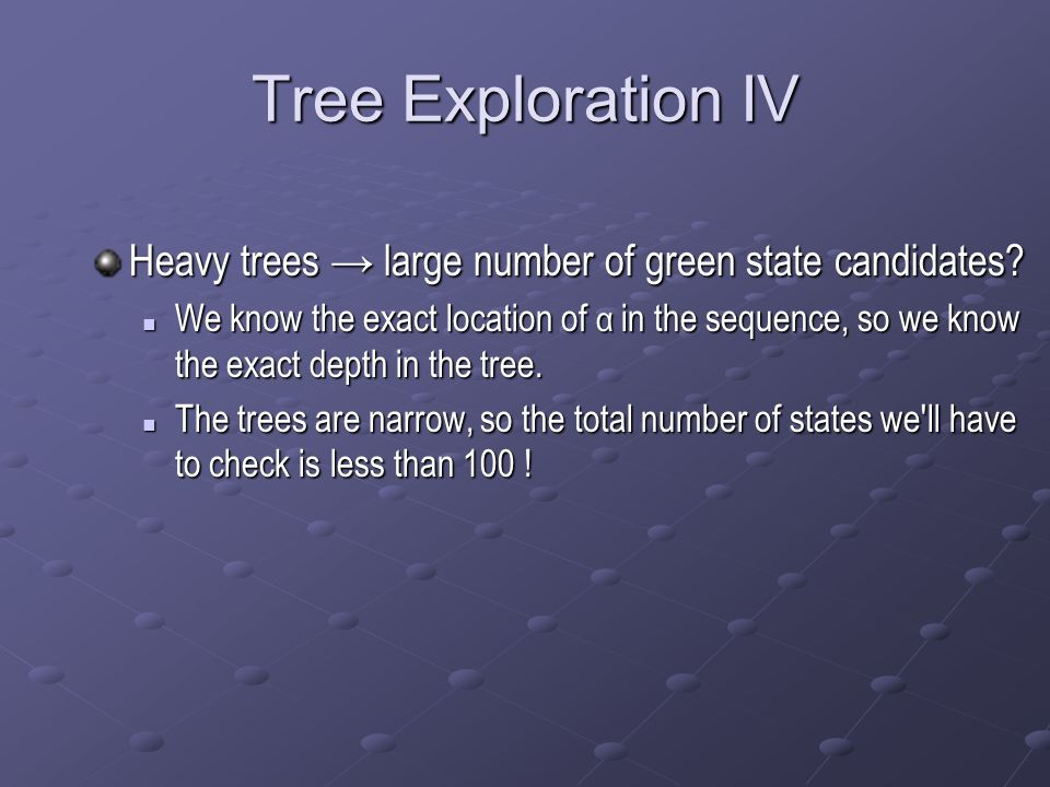 Tree Exploration IV Heavy trees → large number of green state candidates