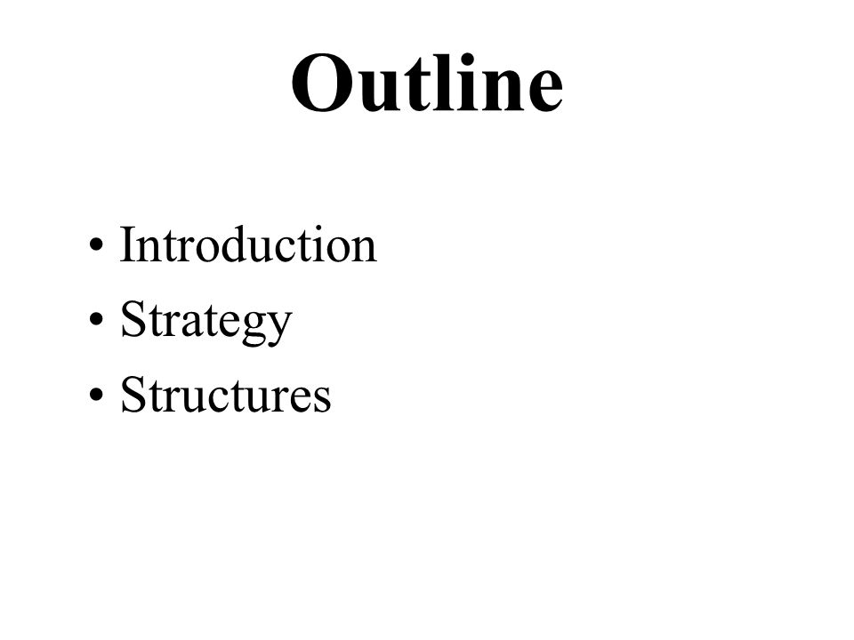 Outline Introduction Strategy Structures