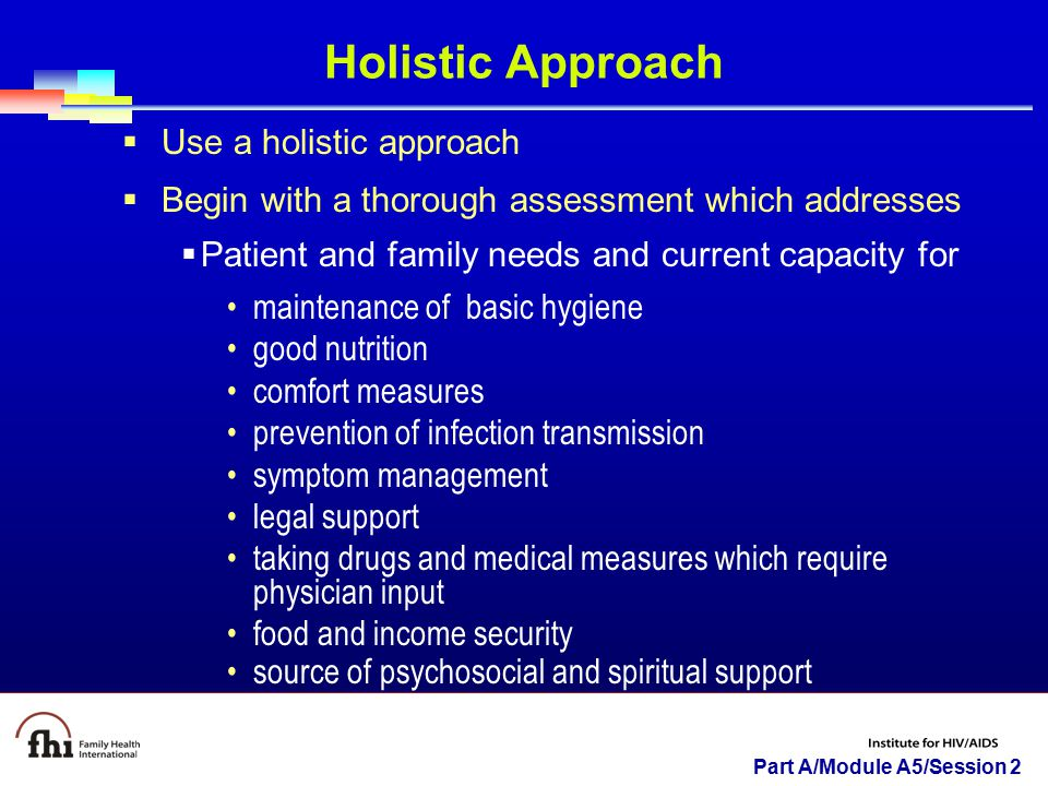 Holistic Approach Use a holistic approach