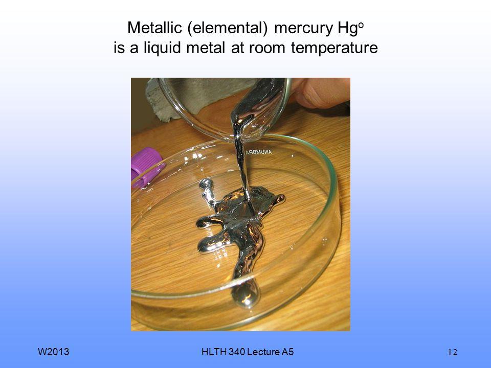 Metallic (elemental) mercury Hgo is a liquid metal at room temperature