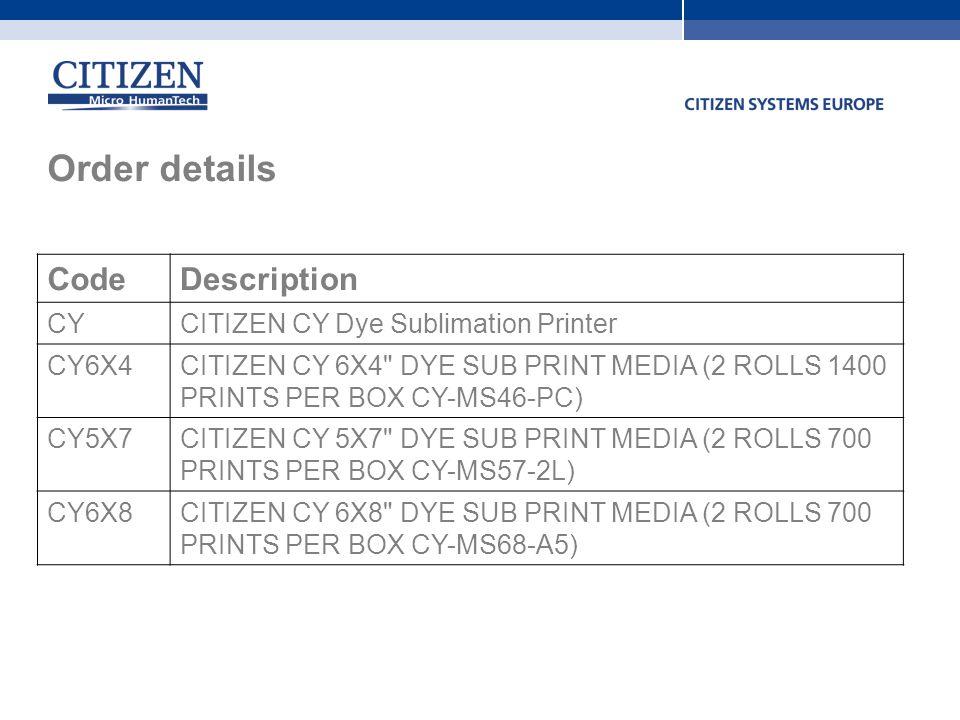 Order details Code Description CY CITIZEN CY Dye Sublimation Printer
