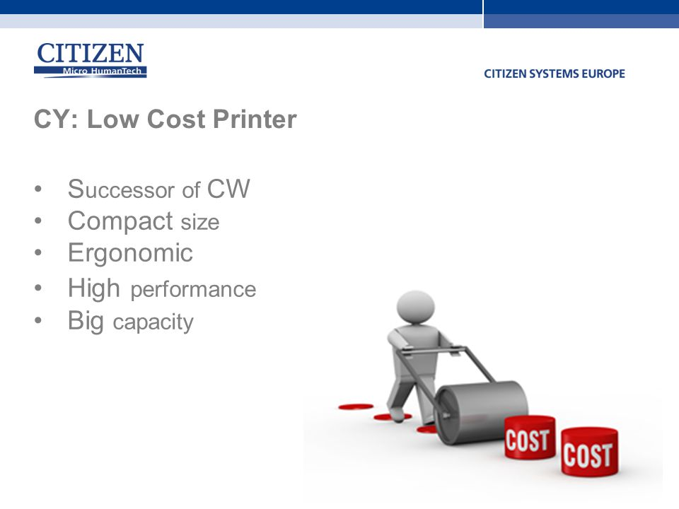 CY: Low Cost Printer Successor of CW Compact size Ergonomic High performance Big capacity