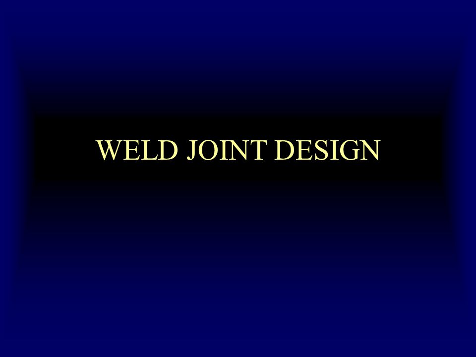 WELD JOINT DESIGN
