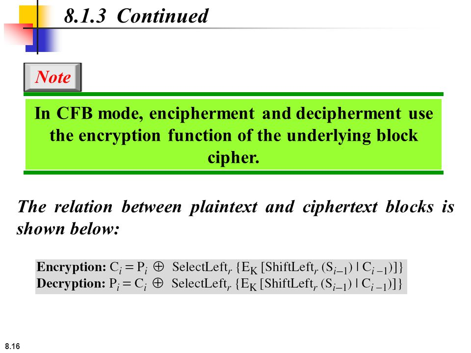 8.1.3 Continued Note. In CFB mode, encipherment and decipherment use the encryption function of the underlying block cipher.