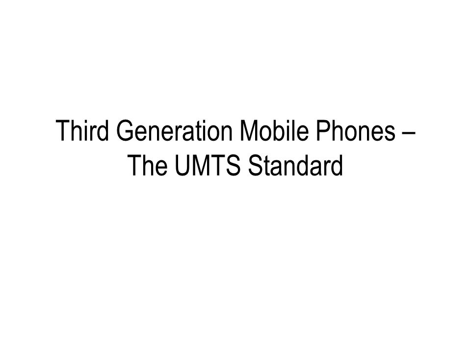Third Generation Mobile Phones – The UMTS Standard