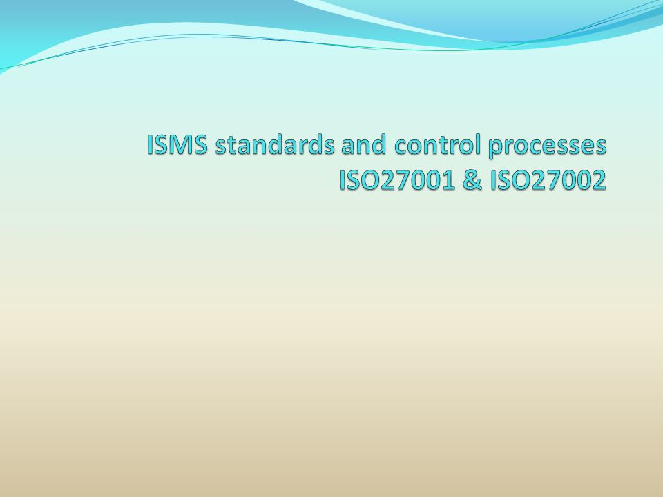 ISMS standards and control processes ISO27001 & ISO27002