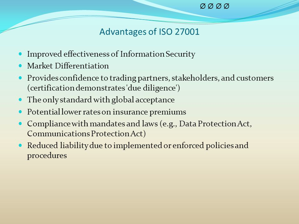 Advantages of ISO 27001 Improved effectiveness of Information Security