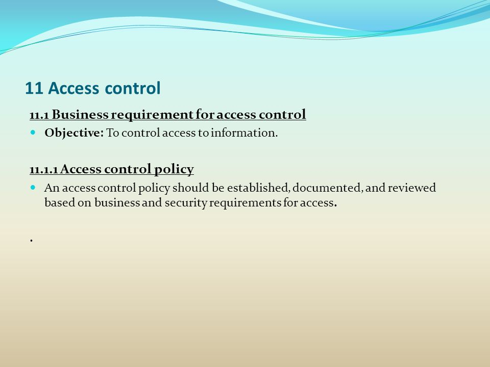 11 Access control 11.1 Business requirement for access control