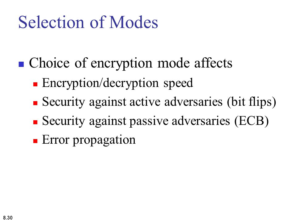 Selection of Modes Choice of encryption mode affects