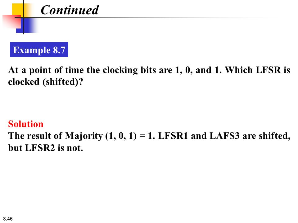 Continued Example 8.7. At a point of time the clocking bits are 1, 0, and 1. Which LFSR is clocked (shifted)