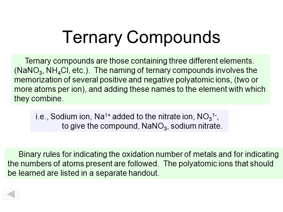 Ternary Compounds Ternary compounds are those containing three different elements.