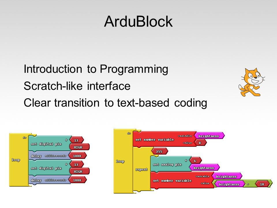 ArduBlock Introduction to Programming Scratch-like interface Clear transition to text-based coding