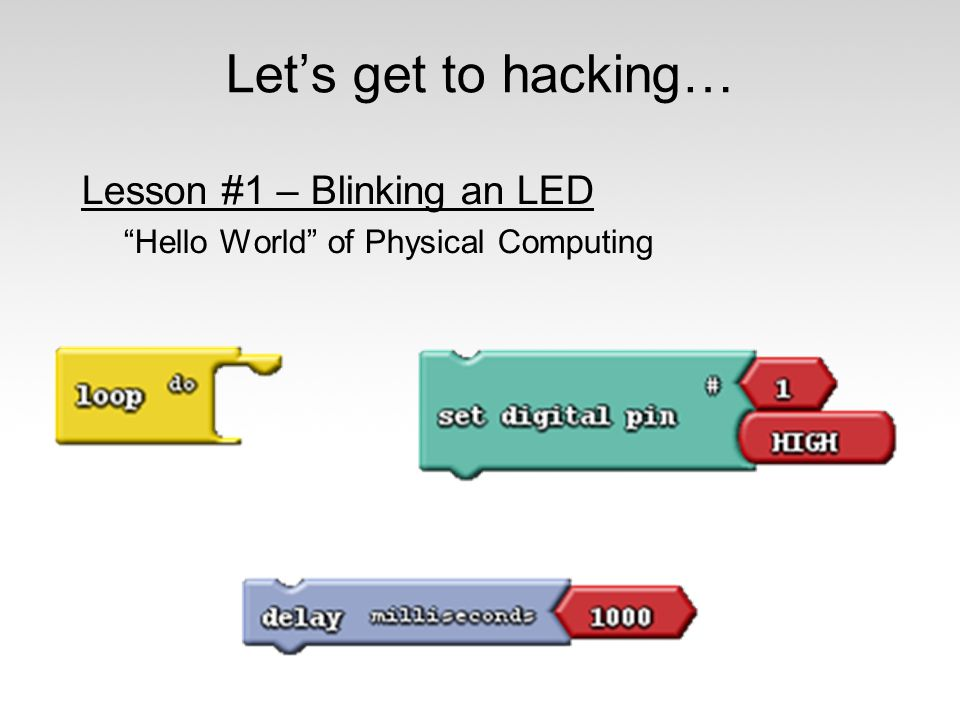 Let's get to hacking… Lesson #1 – Blinking an LED
