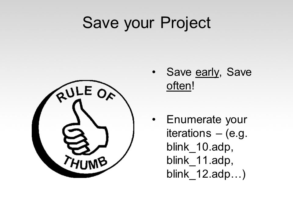 Save your Project Save early, Save often!