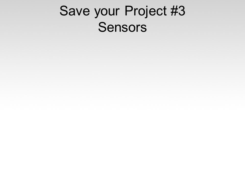 Save your Project #3 Sensors