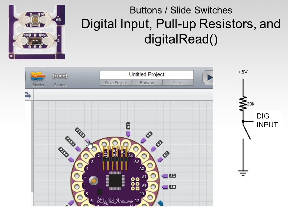 73 Buttons / Slide Switches Digital Input, Pull-up Resistors, and digitalRead() DIG INPUT