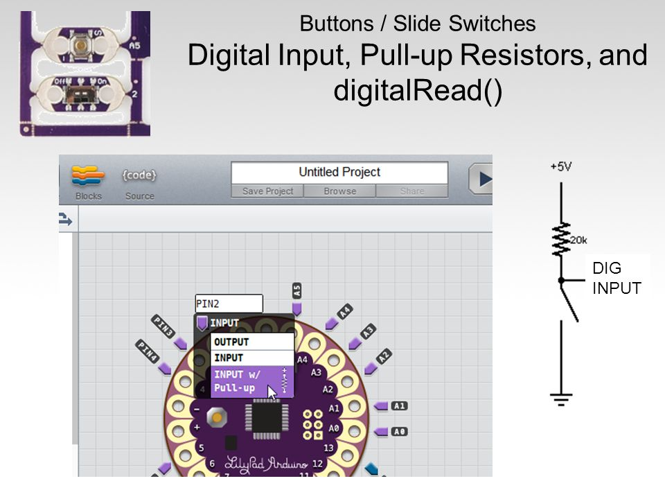74 Buttons / Slide Switches Digital Input, Pull-up Resistors, and digitalRead() DIG INPUT