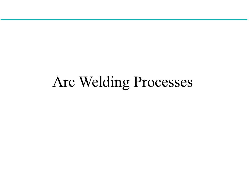 Arc Welding Processes The first series of welding processes that we will investigate are the arc welding processes.