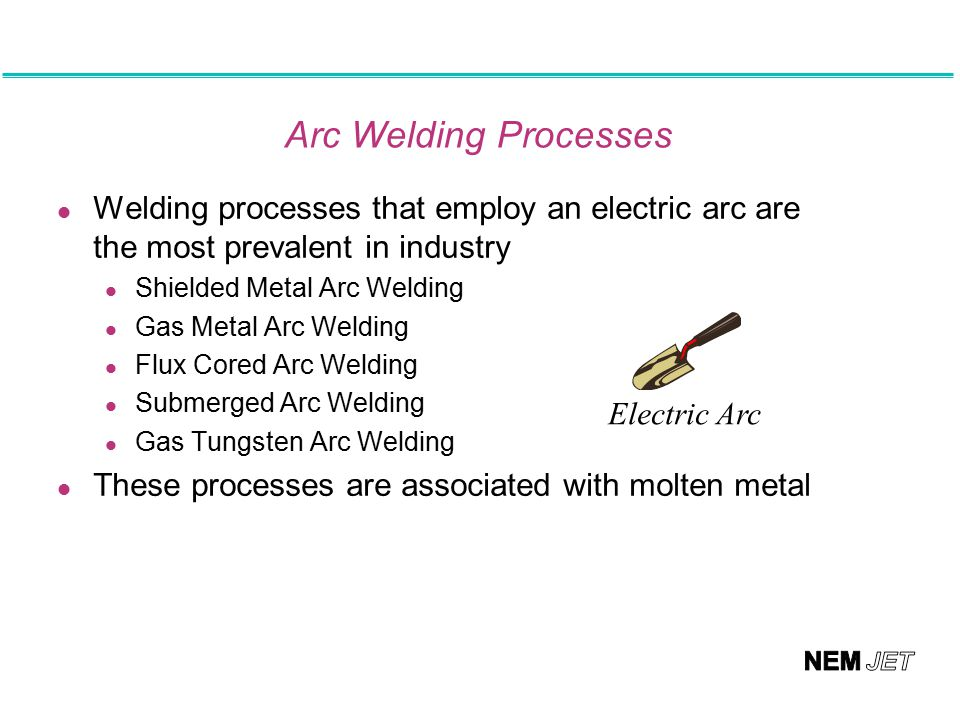 Arc Welding Processes Welding processes that employ an electric arc are the most prevalent in industry.
