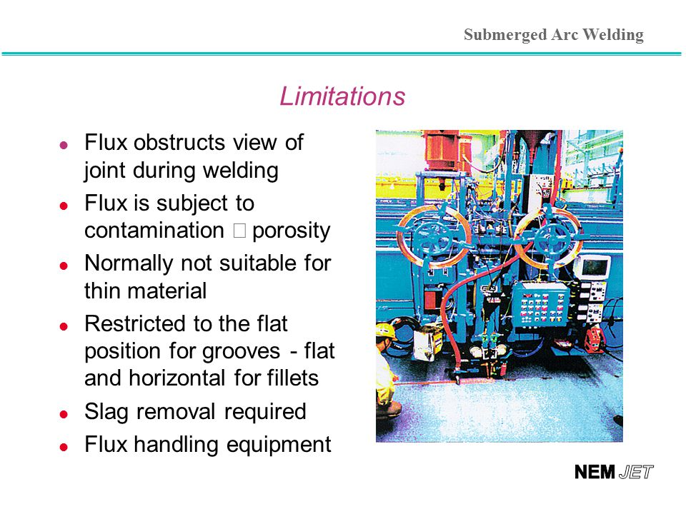 Limitations Flux obstructs view of joint during welding