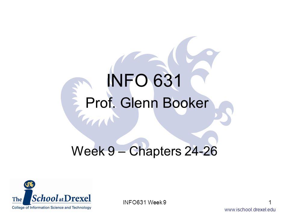 INFO 631 Prof. Glenn Booker Week 9 – Chapters 24-26 INFO631 Week 9