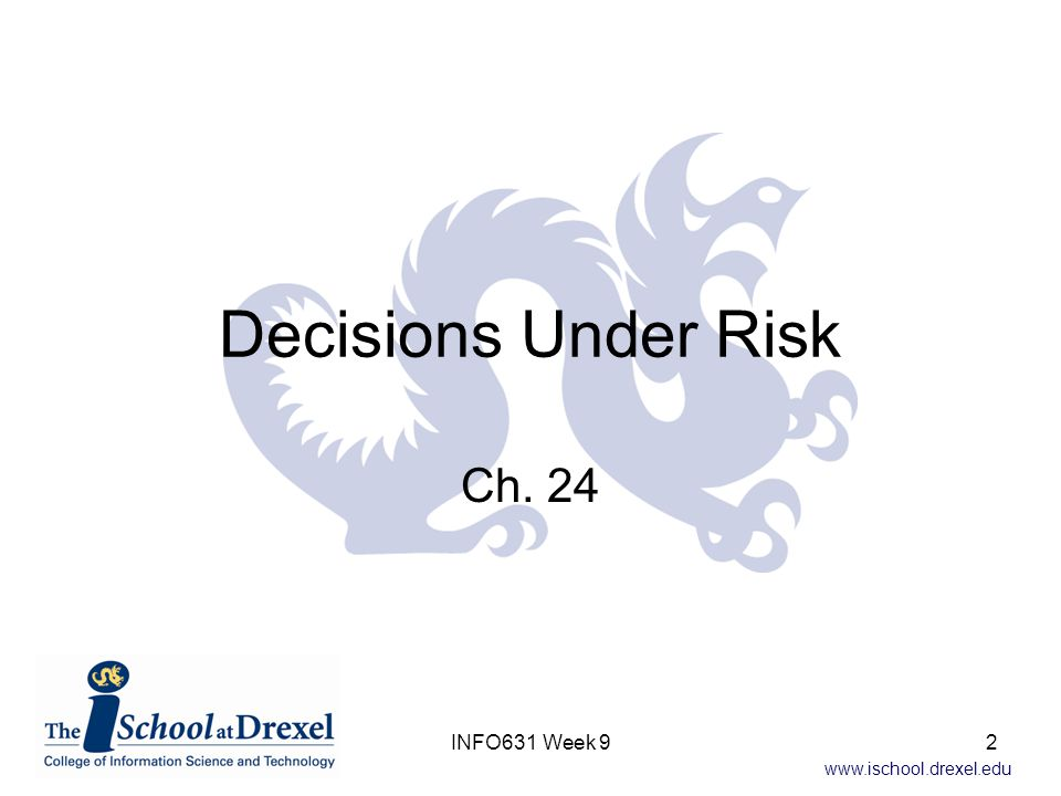 Decisions Under Risk Ch. 24 INFO631 Week 9