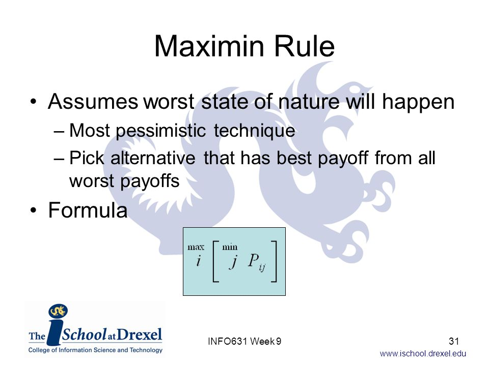 Maximin Rule Assumes worst state of nature will happen Formula