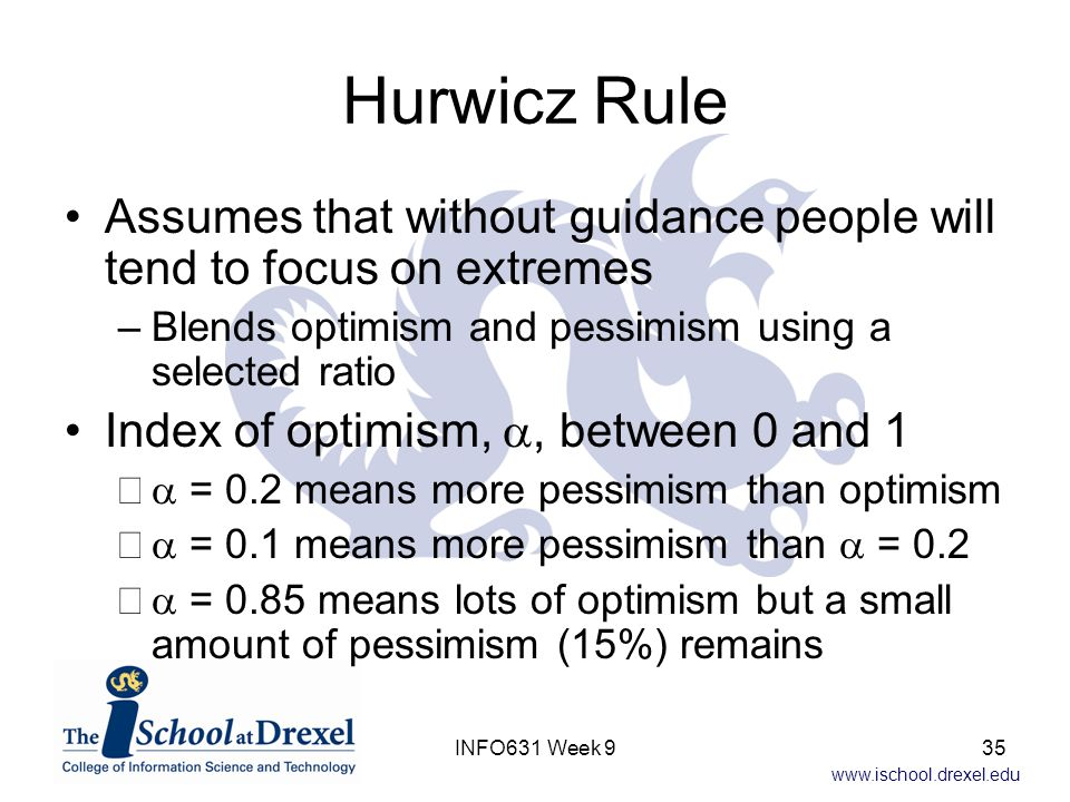 Hurwicz Rule Assumes that without guidance people will tend to focus on extremes. Blends optimism and pessimism using a selected ratio.
